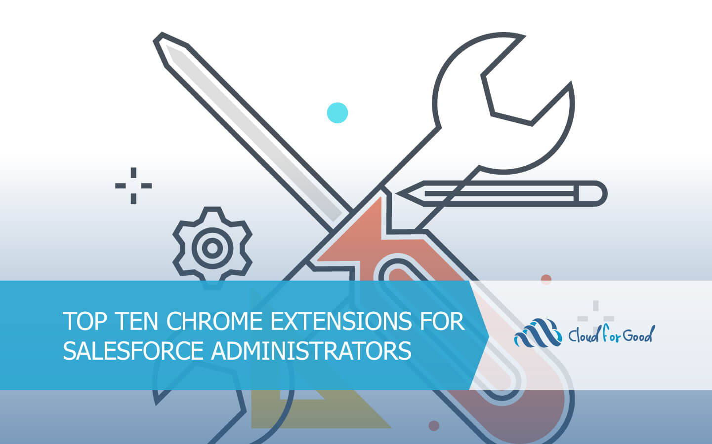 Top 10 Google Chrome Extensions for Salesforce Administrators