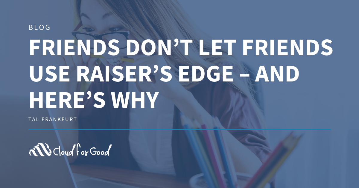 Friends Don't Let Friends Use Raiser's Edge – And Here's Why