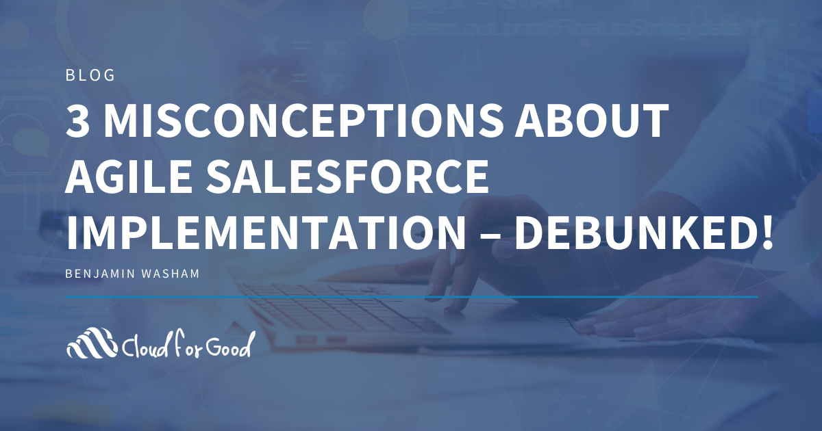 3 MISCONCEPTIONS ABOUT AGILE SALESFORCE IMPLEMENTATION – DEBUNKED!