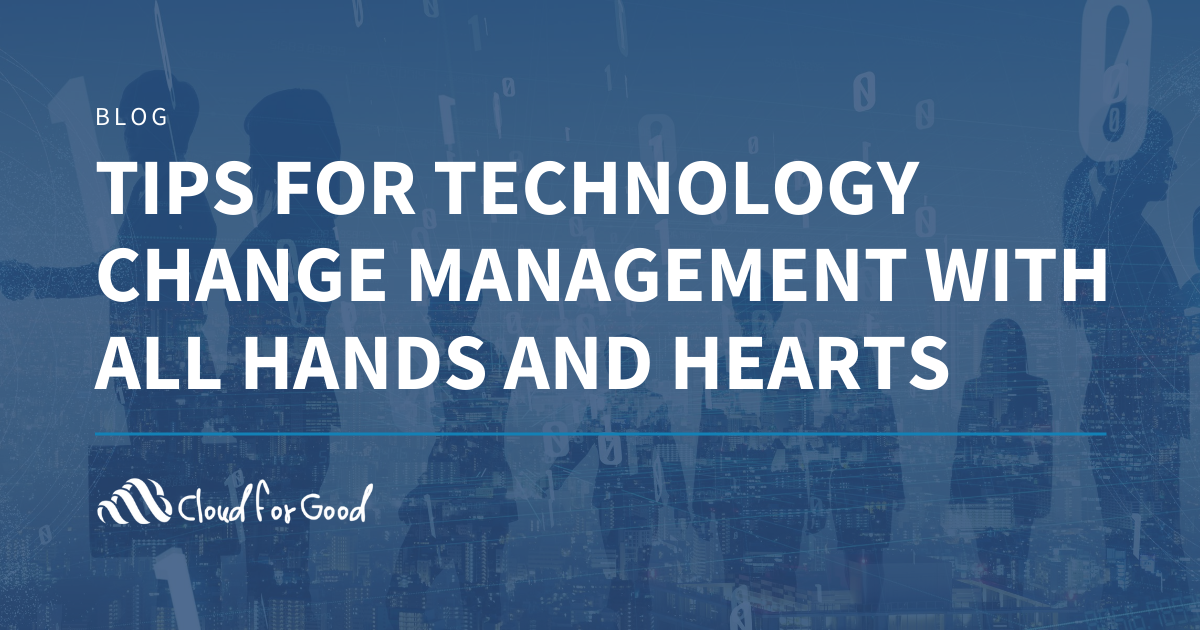 Tips for Technology Change Management with All Hands and Hearts