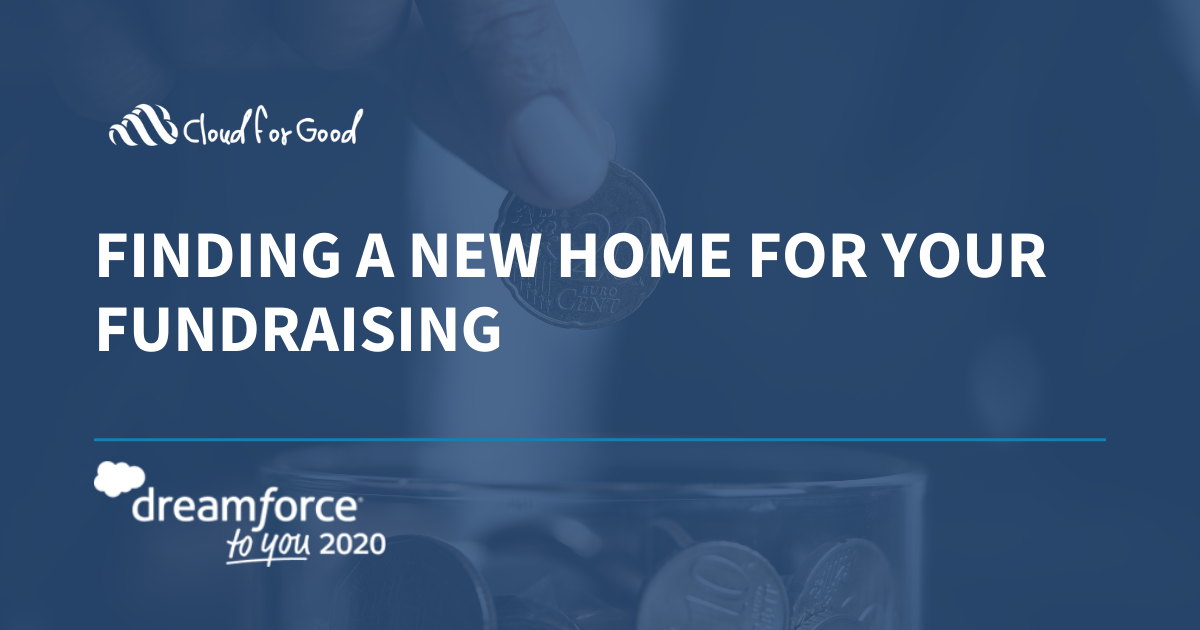 Finding a New Home For Your Fundraising - Dreamforce to You Session