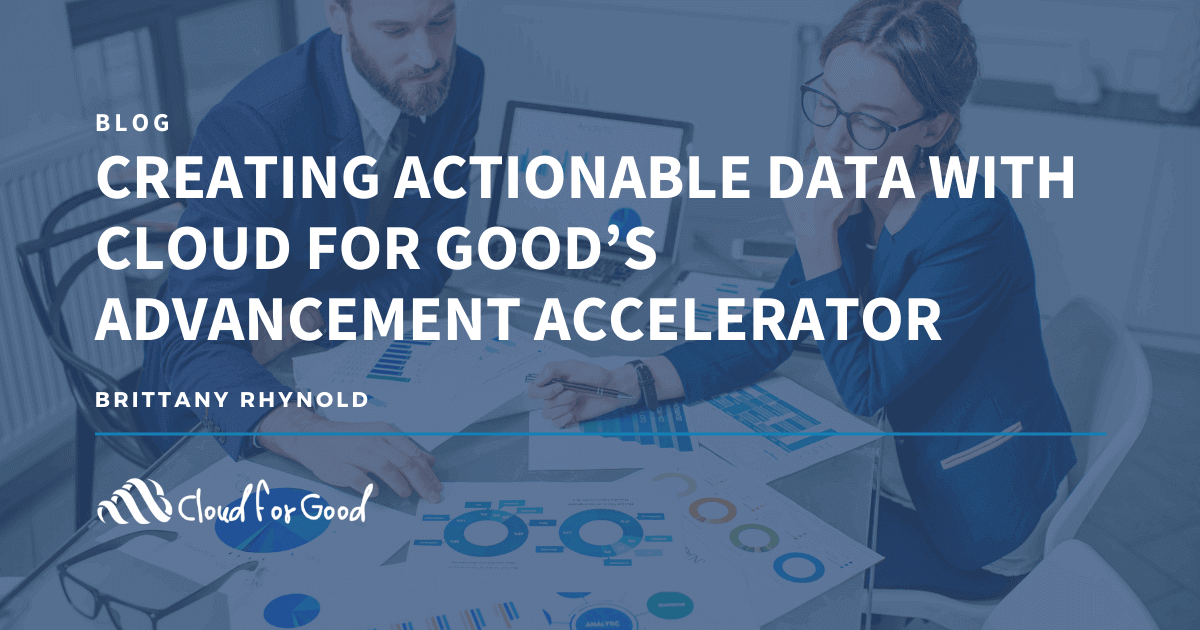Creating Actionable Data with Cloud for Good's Advancement Accelerator