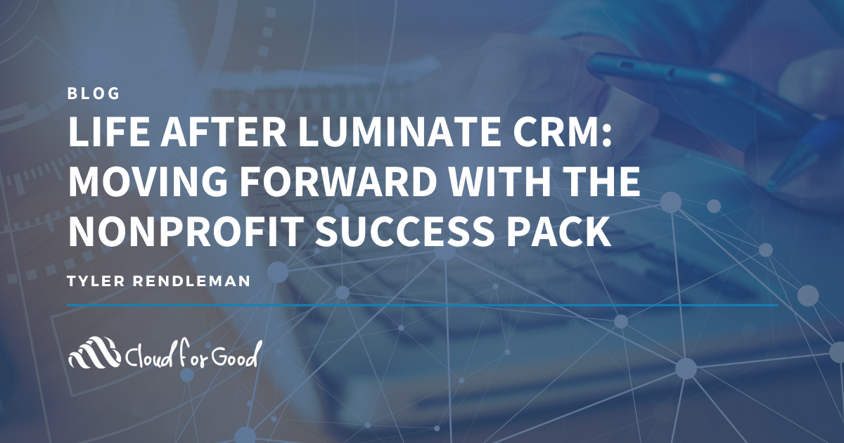 CFG_Blog Life After Luminate CRM Moving Forward with the Nonprofit Success Pack