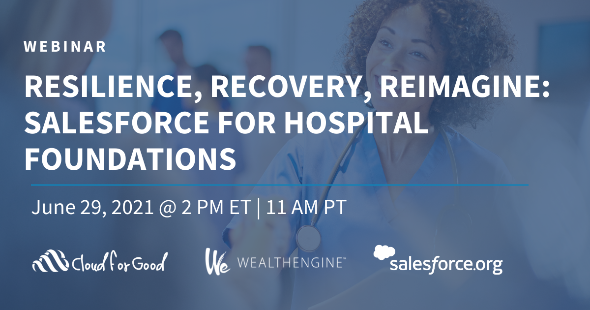 Resilience, Recovery, Reimagine Salesforce for Hospital Foundations Webinar