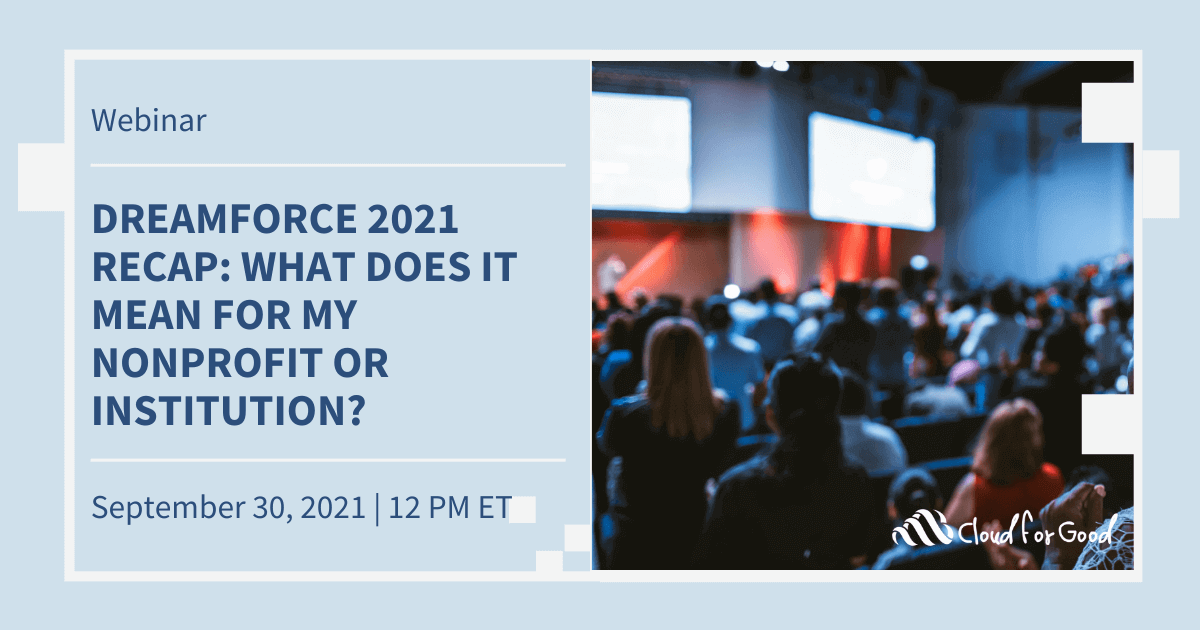 CFG_Event_Dreamforce 2021 Recap What's Does It Mean For My Nonprofit or Education Institution 2021